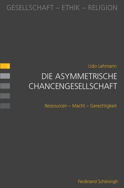 Die asymmetrische Chancengesellschaft von Heimbach-Steins,  Marianne, Lehmann,  Udo