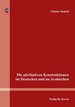 Die attributiven Konstruktionen im Deutschen und im Arabischen von Ahmad,  Osama