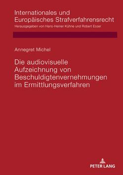 Die audiovisuelle Aufzeichnung von Beschuldigtenvernehmungen im Ermittlungsverfahren von Michel,  Annegret