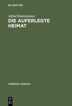 Die auferlegte Heimat von Bodenheimer,  Alfred