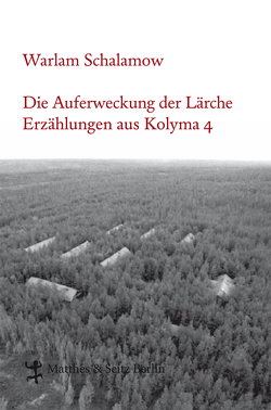 Die Auferweckung der Lärche von Leupold,  Gabriele, Schalamow,  Warlam, Thun-Hohenstein,  Franziska