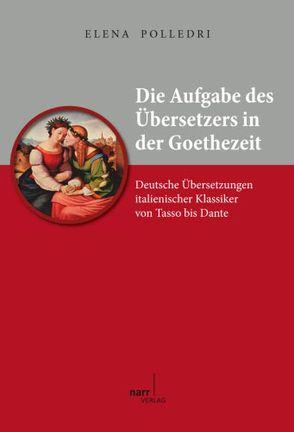 Die Aufgabe des ÜberSetzers in der Goethezeit von Polledri,  Elena