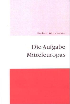 Die Aufgabe Mitteleuropas von Hartmann,  Klaus, Witzenmann,  Herbert