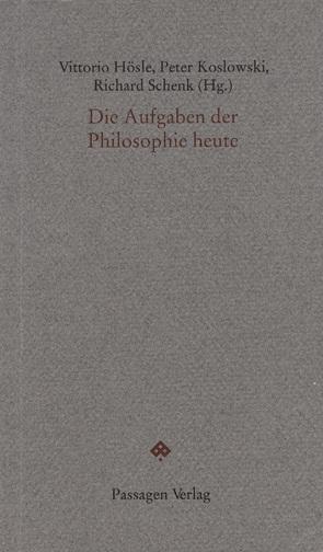 Die Aufgaben der Philosophie heute von Homeyer,  J, Hösle,  Vittorio, Koslowski,  Peter, Schenk,  Richard, Wieland,  Josef
