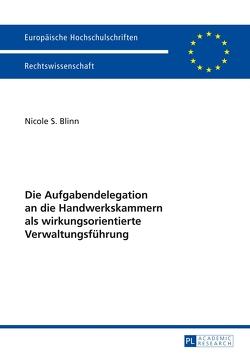 Die Aufgabendelegation an die Handwerkskammern als wirkungsorientierte Verwaltungsführung von Blinn,  Nicole S.
