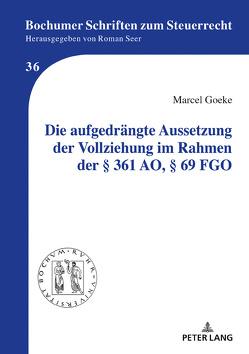 Die aufgedrängte Aussetzung der Vollziehung im Rahmen der § 361 AO, § 69 FGO von Goeke,  Marcel