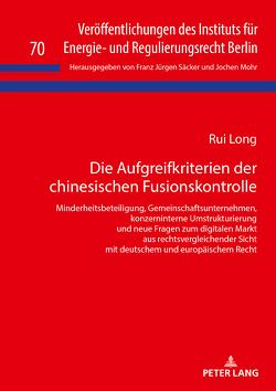 Die Aufgreifkriterien der chinesischen Fusionskontrolle von Long,  Rui