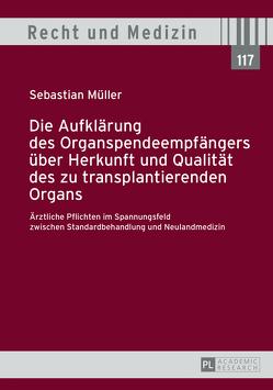 Die Aufklärung des Organspendeempfängers über Herkunft und Qualität des zu transplantierenden Organs von Müller,  Sebastian