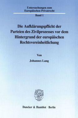 Die Aufklärungspflicht der Parteien des Zivilprozesses vor dem Hintergrund der europäischen Rechtsvereinheitlichung. von Lang,  Johannes