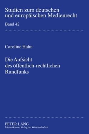 Die Aufsicht des öffentlich-rechtlichen Rundfunks von Hahn,  Caroline