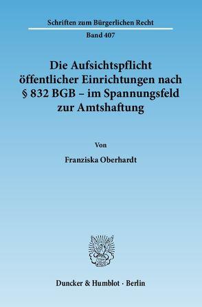 Die Aufsichtspflicht öffentlicher Einrichtungen nach § 832 BGB – im Spannungsfeld zur Amtshaftung. von Oberhardt,  Franziska