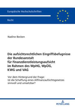 Die aufsichtsrechtlichen Eingriffsbefugnisse der Bundesanstalt für Finanzdienstleistungsaufsicht im Rahmen des WpHG, WpÜG, KWG und VAG von Becken,  Nadine