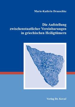 Die Aufstellung zwischenstaatlicher Vereinbarungen in griechischen Heiligtümern von Drauschke,  Marie-Kathrin