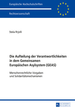 Die Aufteilung der Verantwortlichkeiten in dem Gemeinsamen Europäischen Asylsystem (GEAS) von Rrjolli,  Stela