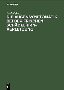 Die Augensymptomatik bei der frischen Schädelhirnverletzung von Mifka,  Paul