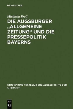 """Die Augsburger """"Allgemeine Zeitung"""" und die Pressepolitik Bayerns von Breil,  Michaela"""