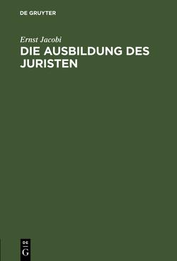 Die Ausbildung des Juristen von Jacobi,  Ernst
