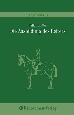 Die Ausbildung des Reiters in den ländlichen Reit- und Fahrvereinen von Lauffer,  Fritz