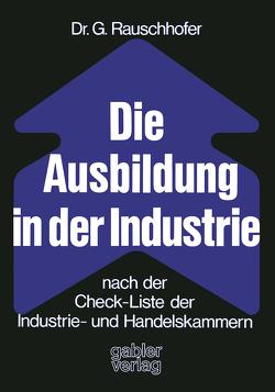Die Ausbildung in der Industrie nach der Check-Liste der Industrie- und Handelskammern von Rauschhofer,  Gisela