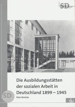 Die Ausbildungsstätten der sozialen Arbeit in Deutschland 1899-1945 von Reinicke,  Peter