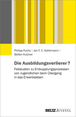 Die Ausbildungsverlierer? von Fuchs,  Philipp, Gellermann,  Jan F.C., Kutzner,  Stefan