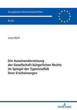 Die Auseinandersetzung der Gesellschaft bürgerlichen Rechts im Spiegel der Typenvielfalt ihrer Erscheinungen von Kohl,  Lene