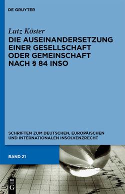 Die Auseinandersetzung einer Gesellschaft oder Gemeinschaft nach § 84 InsO von Köster,  Lutz