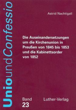 Die Auseinandersetzungen um die Kirchenunion in Preussen von 1845 bis 1853 und die Kabinettsorder von 1852 von Nachtigall,  Astrid