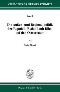 Die Außen- und Regionalpolitik der Republik Estland mit Blick auf den Ostseeraum. von Mensel,  Nadine