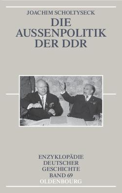 Die Außenpolitik der DDR von Scholtyseck,  Joachim