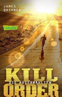 Die Auserwählten – Kill Order von Burger,  Anke Caroline, Dashner,  James, Hinderer,  Katharina