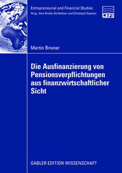 Die Ausfinanzierung von Pensionsverpflichtungen aus finanzwirtschaftlicher Sicht von Achleitner,  Prof. Dr. Dr. Ann-Kristin, Brixner,  Martin
