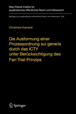 Die Ausformung einer Prozessordnung sui generis durch das ICTY unter Berücksichtigung des Fair-Trial-Prinzips von Kamardi,  Christiane