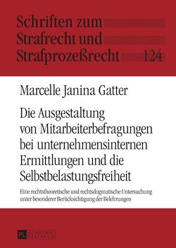 Die Ausgestaltung von Mitarbeiterbefragungen bei unternehmensinternen Ermittlungen und die Selbstbelastungsfreiheit von Gatter,  Marcelle Janina