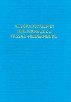 Die Ausgrabungen 1978-1980 in der Klosterkirche Heiligkreuz zu Passau-Niedernburg von Bender,  Helmut