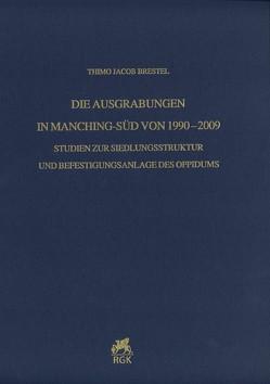 Die Ausgrabungen in Manching-Süd von 1990–2009 von Brestel,  Thimo Jacob