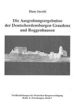 Die Ausgrabungsergebnisse der Deutschordensburgen Graudenz und Roggenhausen von Arnold,  Udo, Jacobi,  Hans, Meckseper,  Cord