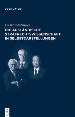 Die ausländische Strafrechtswissenschaft in Selbstdarstellungen von Hilgendorf,  Eric