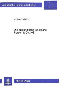 Die ausländische juristische Person & Co. KG von Heinrich,  Michael