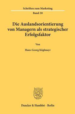 Die Auslandsorientierung von Managern als strategischer Erfolgsfaktor. von Köglmayr,  Hans-Georg