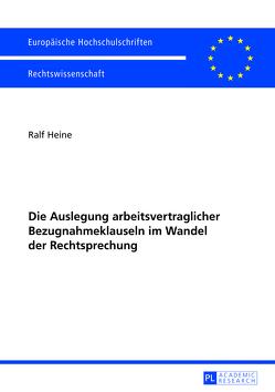 Die Auslegung arbeitsvertraglicher Bezugnahmeklauseln im Wandel der Rechtsprechung von Heine,  Ralf