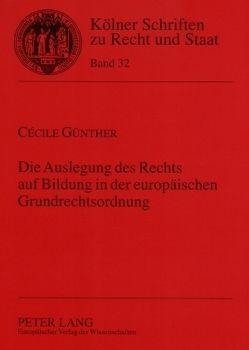 Die Auslegung des Rechts auf Bildung in der europäischen Grundrechtsordnung von Günther,  Cécile