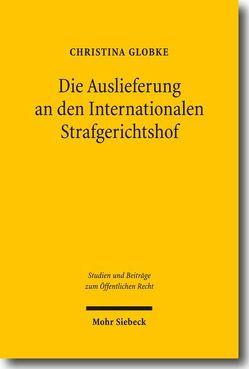 Die Auslieferung an den Internationalen Strafgerichtshof von Globke,  Christina