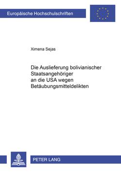 Die Auslieferung bolivianischer Staatsangehöriger an die USA wegen Betäubungsmitteldelikten von Sejas,  Ximena