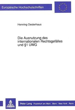 Die Ausnutzung des internationalen Rechtsgefälles und 1 UWG von Oesterhaus,  Henning