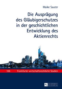 Die Ausprägung des Gläubigerschutzes in der geschichtlichen Entwicklung des Aktienrechts von Sauter,  Maike