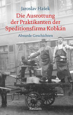 Die Ausrottung der Praktikanten der Speditionsfirma Kobkán von Brousek,  Antonín, Hasek,  Jaroslav
