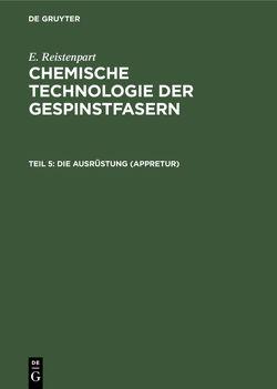 E. Reistenpart: Chemische Technologie der Gespinstfasern / Die Ausrüstung (Appretur) von Reistenpart,  E.