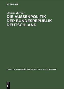Die Außenpolitik der Bundesrepublik Deutschland von Bierling,  Stephan