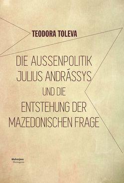 Die Außenpolitik Julius Andrássys und die Entstehung der mazedonischen Frage von Toleva,  Teodora